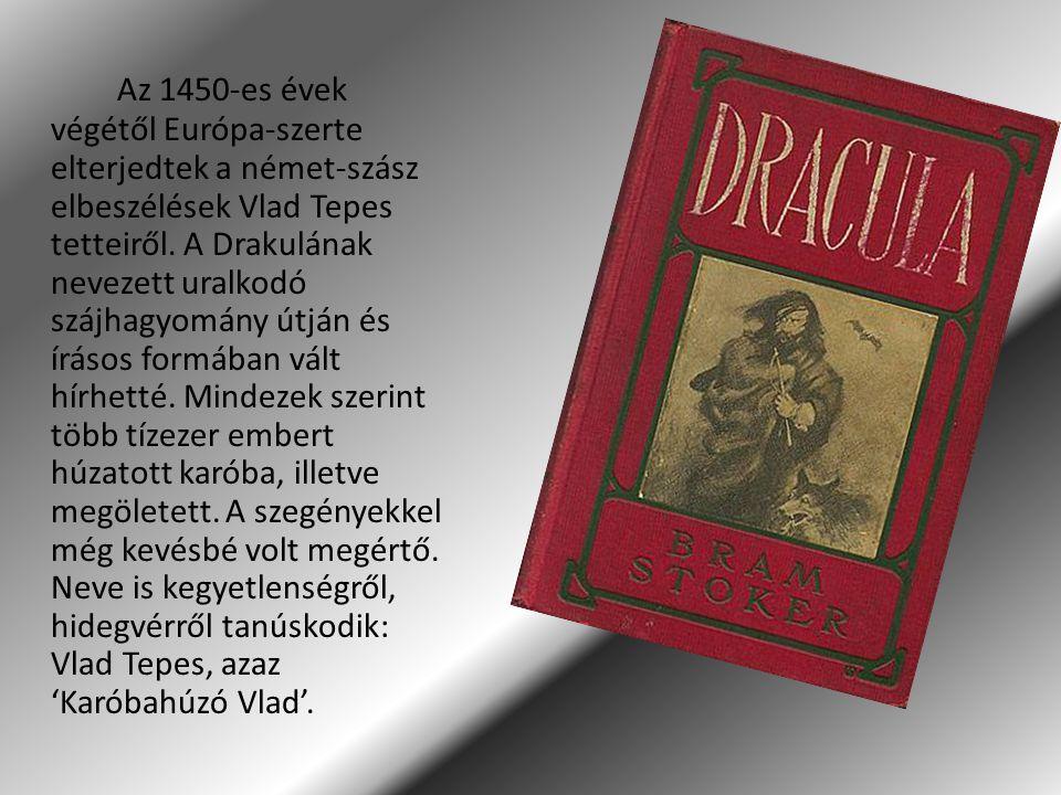 Az 1450-es évek végétől Európa-szerte elterjedtek a német-szász elbeszélések Vlad Tepes tetteiről. A Drakulának nevezett uralkodó szájhagyomány útján