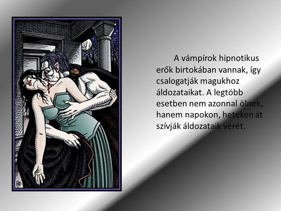 A vámpírok hipnotikus erők birtokában vannak, így csalogatják magukhoz áldozataikat. A legtöbb esetben nem azonnal ölnek, hanem napokon, heteken át sz