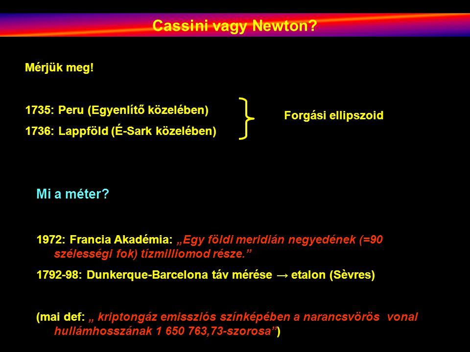 Cassini vagy Newton.Mérjük meg.