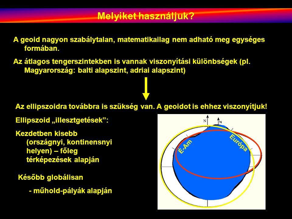 Melyiket használjuk.A geoid nagyon szabálytalan, matematikailag nem adható meg egységes formában.