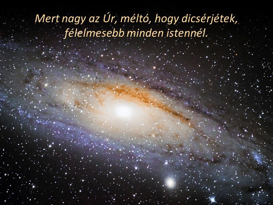 Hiszen a népek istenei csak bálványok, az Úr pedig az ég alkotója.
