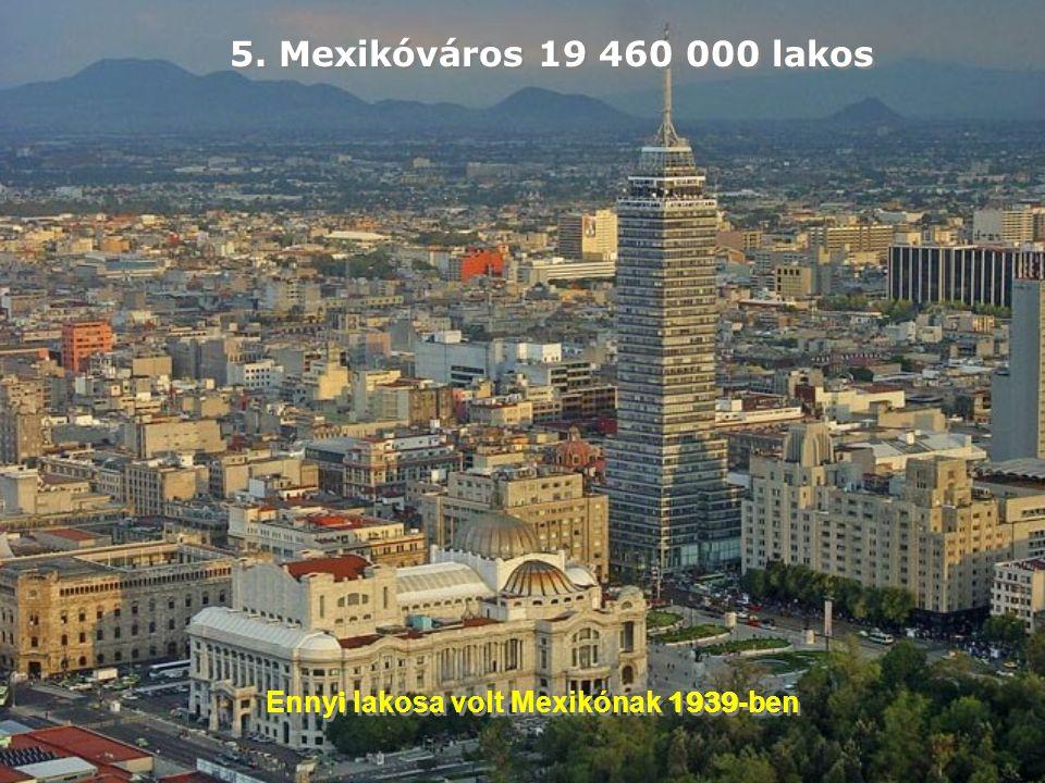 5. Mexikóváros 19 460 000 lakos Enny i lakosa volt Mexikónak 1939 -ben