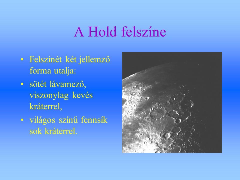 A Hold felszíne Felszínét két jellemző forma utalja: sötét lávamező, viszonylag kevés kráterrel, világos színű fennsík sok kráterrel.