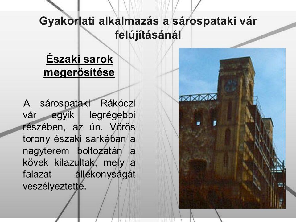 Gyakorlati alkalmazás a sárospataki vár felújításánál Északi sarok megerősítése A sárospataki Rákóczi vár egyik legrégebbi részében, az ún. Vörös toro