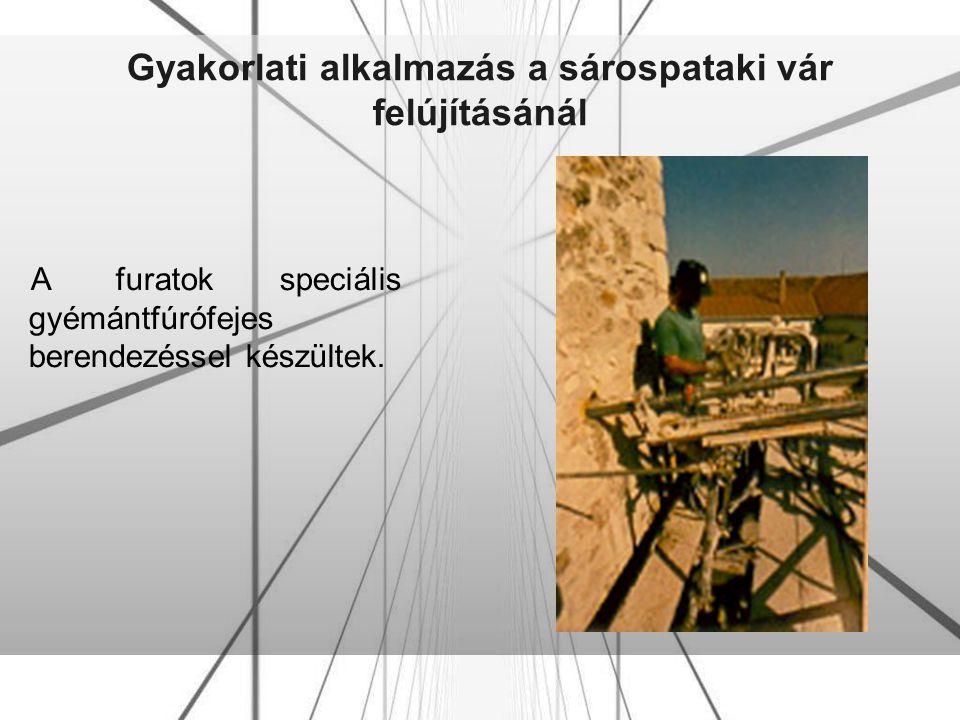 Gyakorlati alkalmazás a sárospataki vár felújításánál A furatok speciális gyémántfúrófejes berendezéssel készültek.