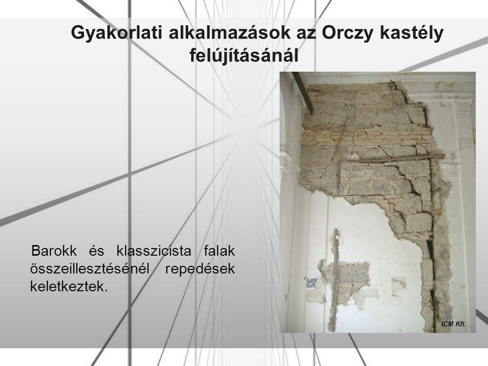 Gyakorlati alkalmazások az Orczy kastély felújításánál Barokk és klasszicista falak összeillesztésénél repedések keletkeztek. ICM Kft.