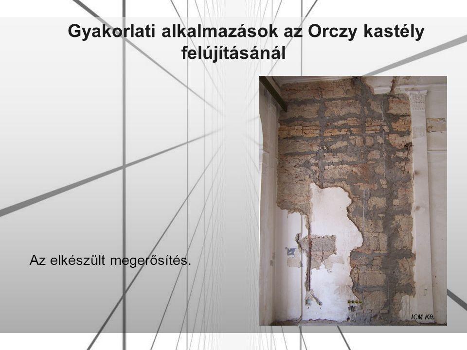 Gyakorlati alkalmazások az Orczy kastély felújításánál Az elkészült megerősítés. ICM Kft.