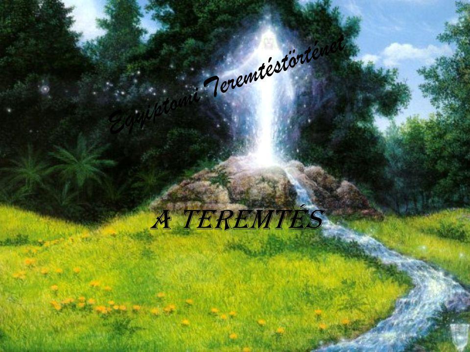Egyiptomi Teremtéstörténet A TEREMTÉS