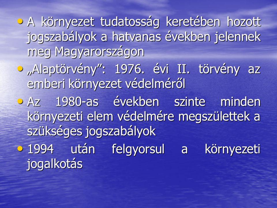 A környezet tudatosság keretében hozott jogszabályok a hatvanas években jelennek meg Magyarországon A környezet tudatosság keretében hozott jogszabály