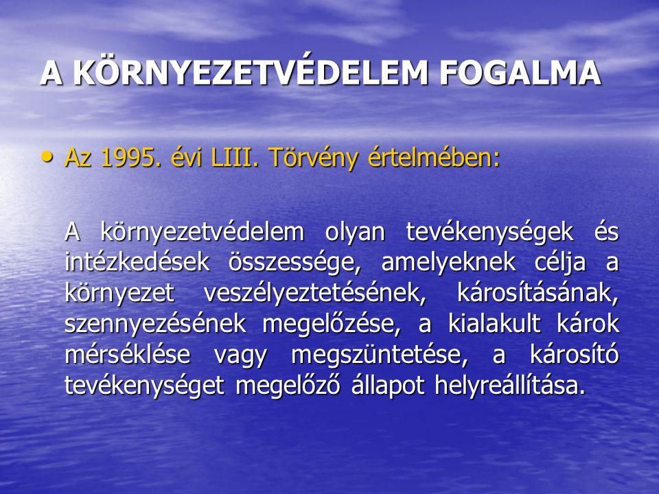 A KÖRNYEZETVÉDELEM FOGALMA Az 1995. évi LIII. Törvény értelmében: Az 1995. évi LIII. Törvény értelmében: A környezetvédelem olyan tevékenységek és int