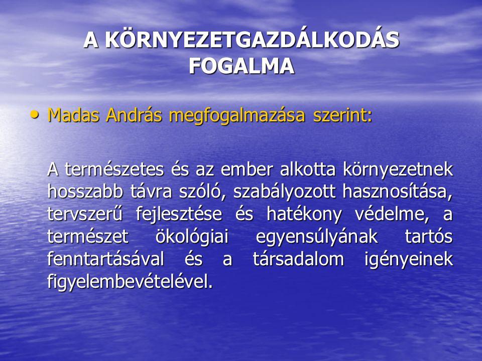 A KÖRNYEZETGAZDÁLKODÁS FOGALMA Madas András megfogalmazása szerint: Madas András megfogalmazása szerint: A természetes és az ember alkotta környezetne