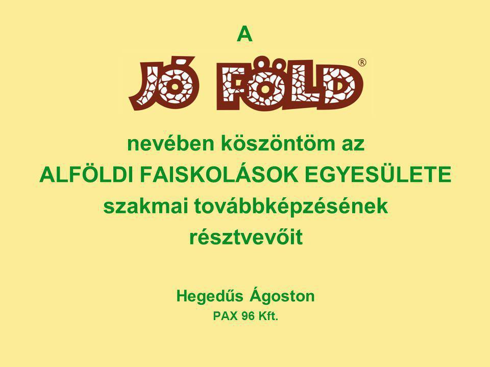 nevében köszöntöm az ALFÖLDI FAISKOLÁSOK EGYESÜLETE szakmai továbbképzésének résztvevőit Hegedűs Ágoston PAX 96 Kft.