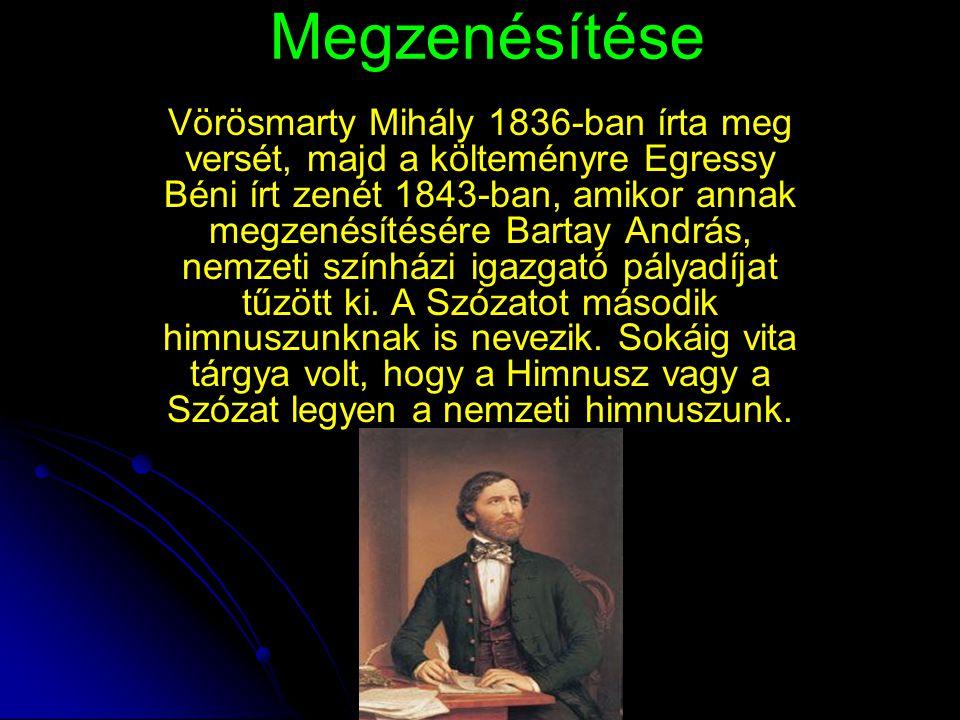 Megzenésítése Vörösmarty Mihály 1836-ban írta meg versét, majd a költeményre Egressy Béni írt zenét 1843-ban, amikor annak megzenésítésére Bartay Andr