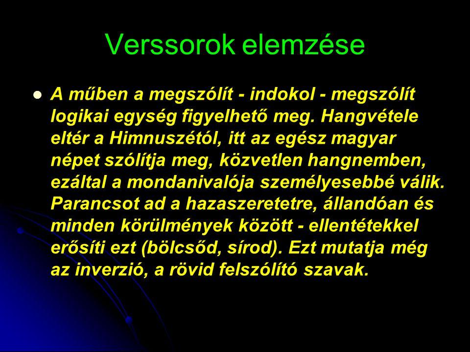Verssorok elemzése A műben a megszólít - indokol - megszólít logikai egység figyelhető meg. Hangvétele eltér a Himnuszétól, itt az egész magyar népet