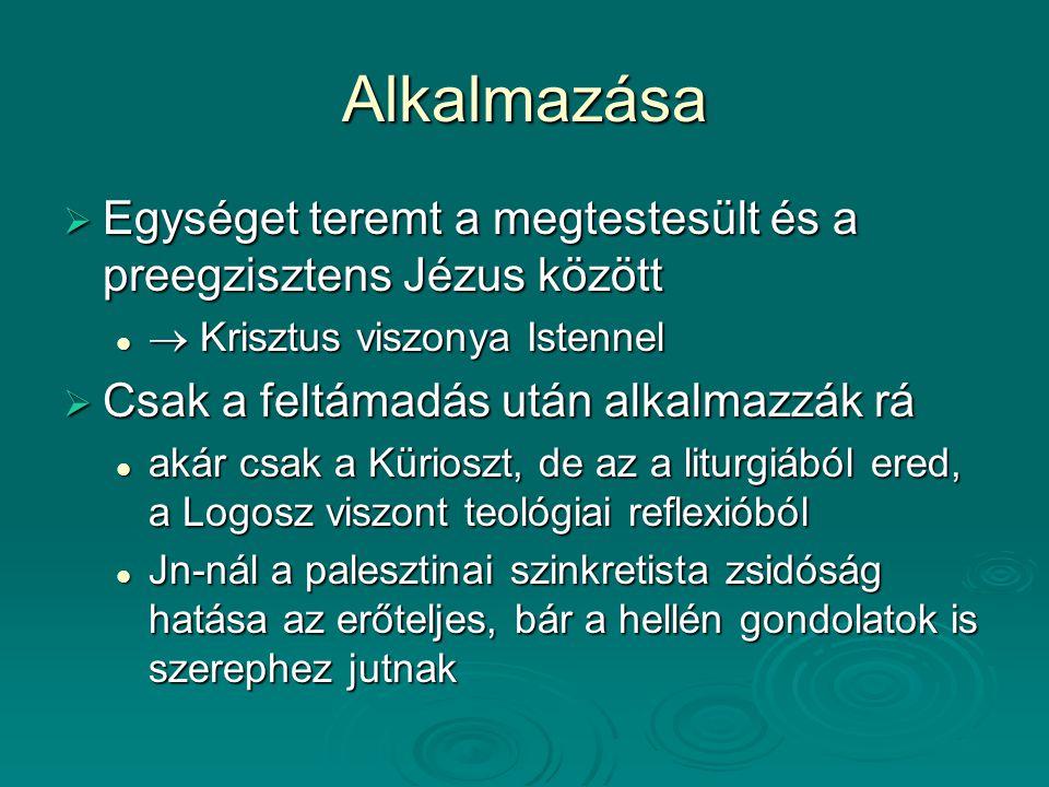 Alkalmazása  Egységet teremt a megtestesült és a preegzisztens Jézus között  Krisztus viszonya Istennel  Krisztus viszonya Istennel  Csak a feltám