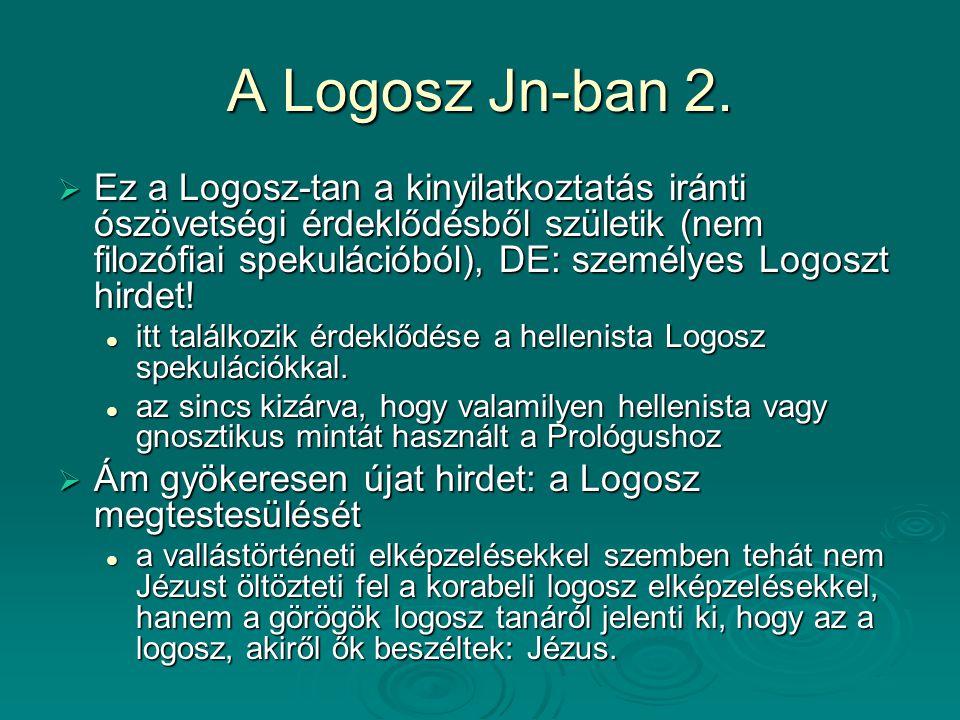 A Logosz Jn-ban 2.  Ez a Logosz-tan a kinyilatkoztatás iránti ószövetségi érdeklődésből születik (nem filozófiai spekulációból), DE: személyes Logosz