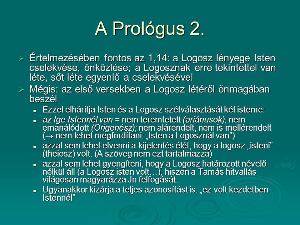 A Prológus 2.  Értelmezésében fontos az 1,14: a Logosz lényege Isten cselekvése, önközlése; a Logosznak erre tekintettel van léte, sőt léte egyenlő a