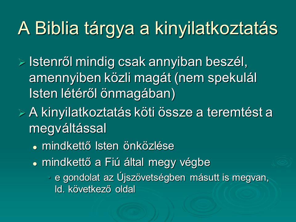 A Biblia tárgya a kinyilatkoztatás  Istenről mindig csak annyiban beszél, amennyiben közli magát (nem spekulál Isten létéről önmagában)  A kinyilatk