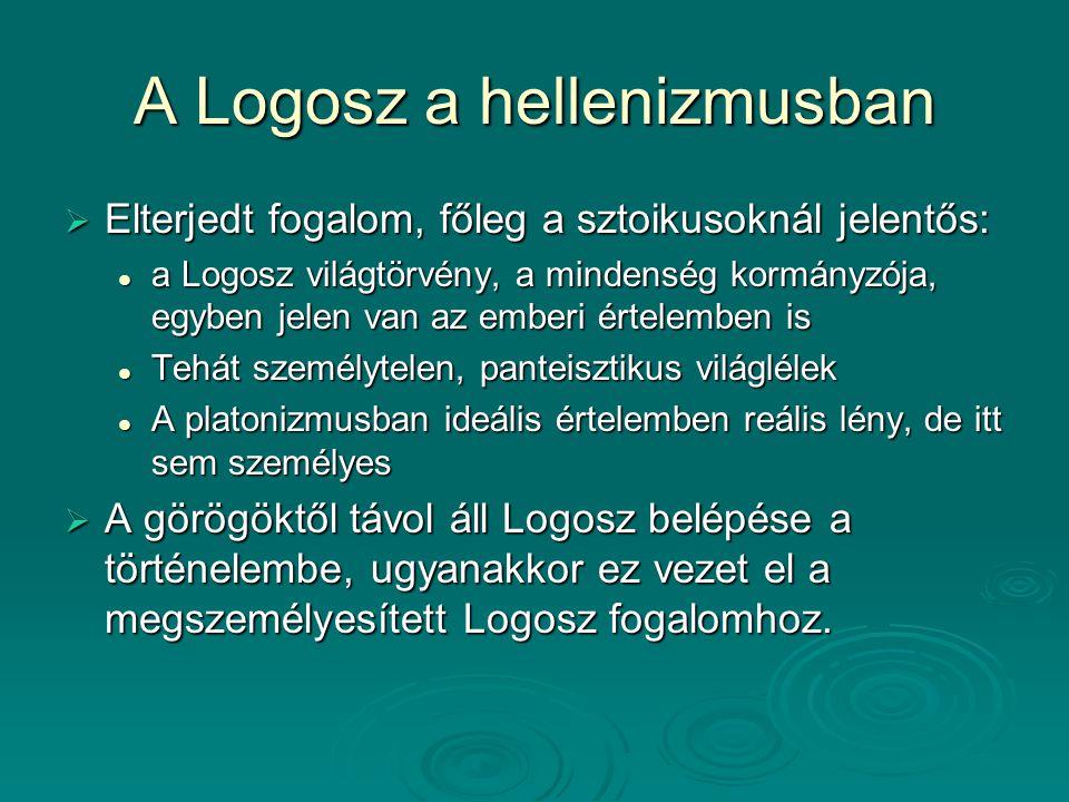 A Logosz a hellenizmusban  Elterjedt fogalom, főleg a sztoikusoknál jelentős: a Logosz világtörvény, a mindenség kormányzója, egyben jelen van az emb