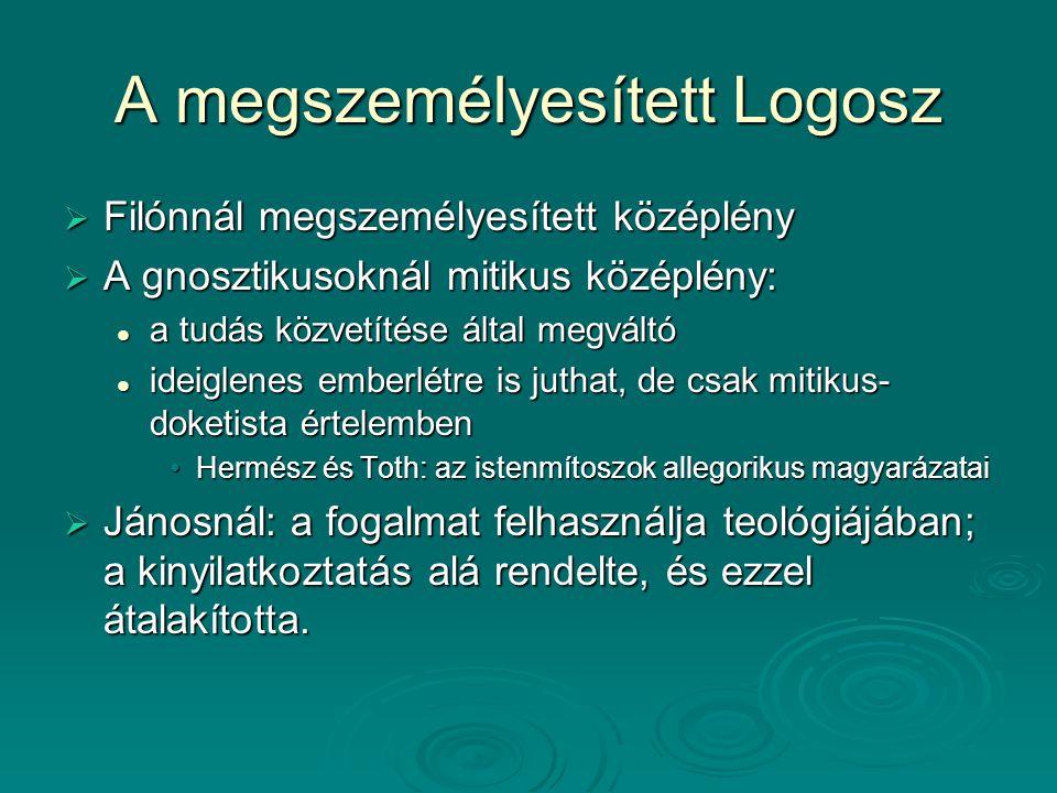 A megszemélyesített Logosz  Filónnál megszemélyesített középlény  A gnosztikusoknál mitikus középlény: a tudás közvetítése által megváltó a tudás kö