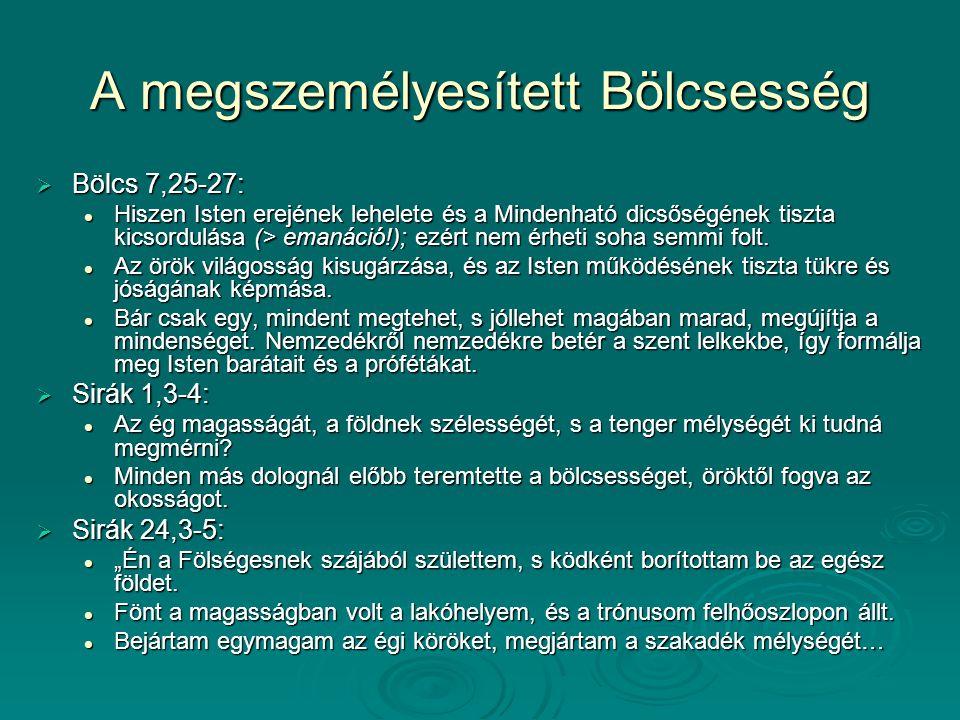 A megszemélyesített Bölcsesség  Bölcs 7,25-27: Hiszen Isten erejének lehelete és a Mindenható dicsőségének tiszta kicsordulása (> emanáció!); ezért n