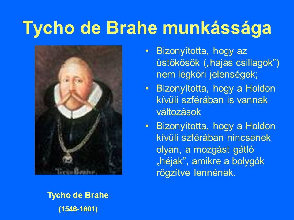 """Tycho de Brahe munkássága Bizonyította, hogy az üstökösök (""""hajas csillagok ) nem légköri jelenségek; Bizonyította, hogy a Holdon kívüli szférában is vannak változások Bizonyította, hogy a Holdon kívüli szférában nincsenek olyan, a mozgást gátló """"héjak , amikre a bolygók rögzítve lennének."""