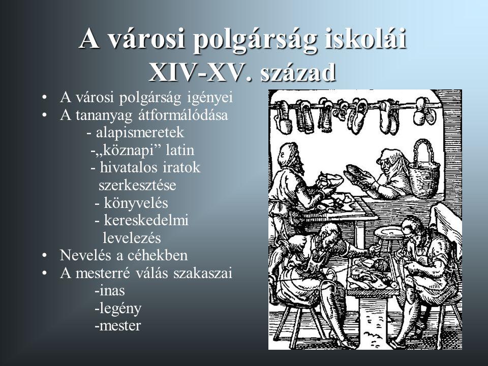 """A városi polgárság iskolái XIV-XV. század A városi polgárság igényei A tananyag átformálódása - alapismeretek -""""köznapi"""" latin - hivatalos iratok szer"""
