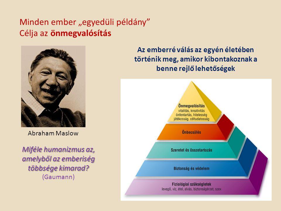 """Minden ember """"egyedüli példány Célja az önmegvalósítás Abraham Maslow Az emberré válás az egyén életében történik meg, amikor kibontakoznak a benne rejlő lehetőségek Miféle humanizmus az, amelyből az emberiség többsége kimarad."""