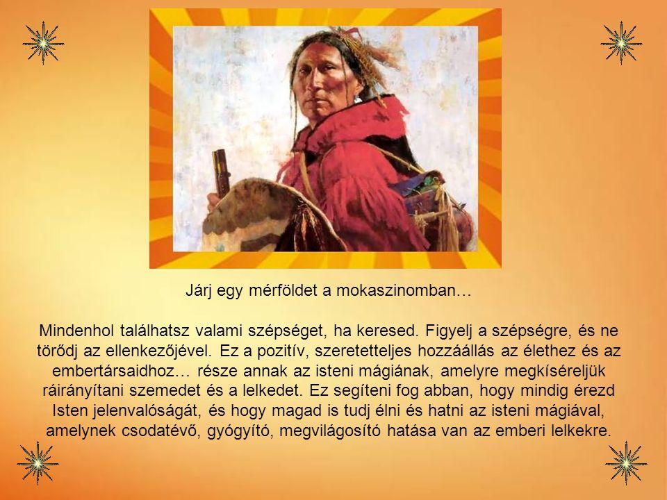 Legfontosabb tanítónk a saját szívünk. (Sájen indián nemzet) Az emberek törvényei úgy változnak, ahogy a tudásuk változik. Csak a Nagy Szellem (Isten)