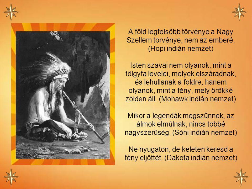 Kinek egyik lába egy kenuban van, másik egy csónakban, bele fog esni a folyóba. (Tuszkaróra indián nemzet) Mindenki a saját bírája. (Pima indián nemze