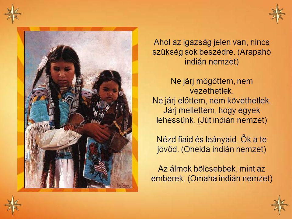 Egyes felnőttek inkább gyermekekre hasonlítanak. Ők az igazi emberi lények. (Lakota indián nemzet) Emlékezz, hogy gyermeked nem a tulajdonod, hanem a