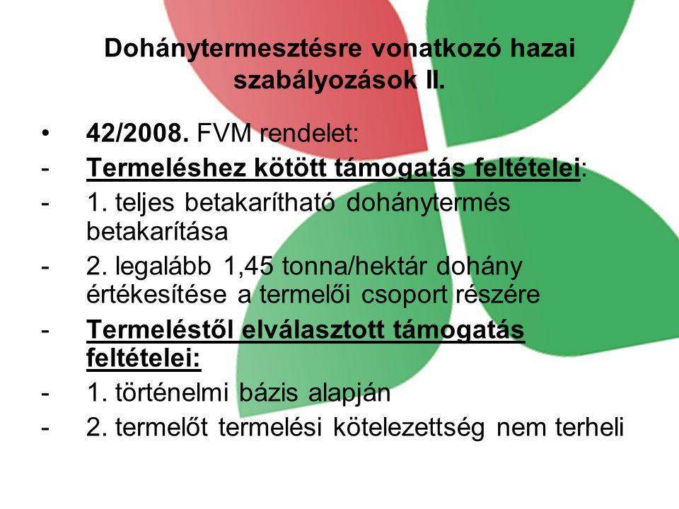 Dohánytermesztésre vonatkozó hazai szabályozások II. 42/2008. FVM rendelet: -Termeléshez kötött támogatás feltételei: -1. teljes betakarítható dohányt