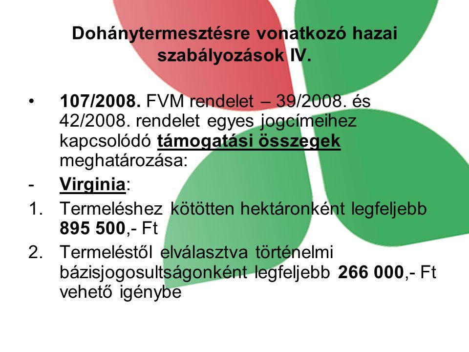 Dohánytermesztésre vonatkozó hazai szabályozások IV. 107/2008. FVM rendelet – 39/2008. és 42/2008. rendelet egyes jogcímeihez kapcsolódó támogatási ös