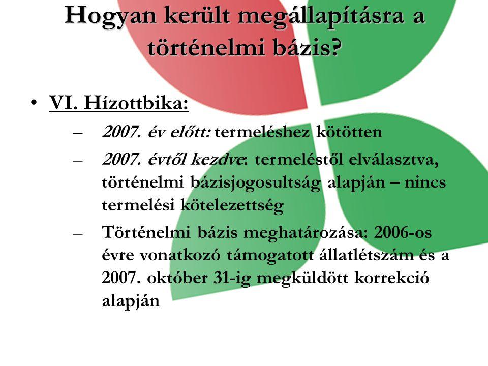 Hogyan került megállapításra a történelmi bázis? VI. Hízottbika: –2007. év előtt: termeléshez kötötten –2007. évtől kezdve: termeléstől elválasztva, t