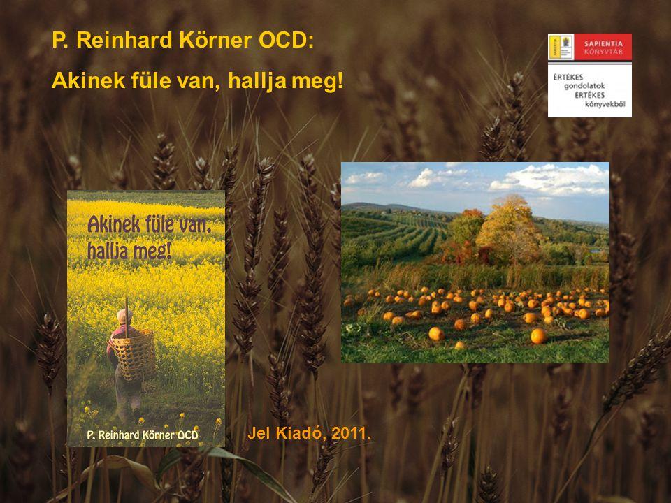 P. Reinhard Körner OCD: Akinek füle van, hallja meg! Jel Kiadó, 2011.