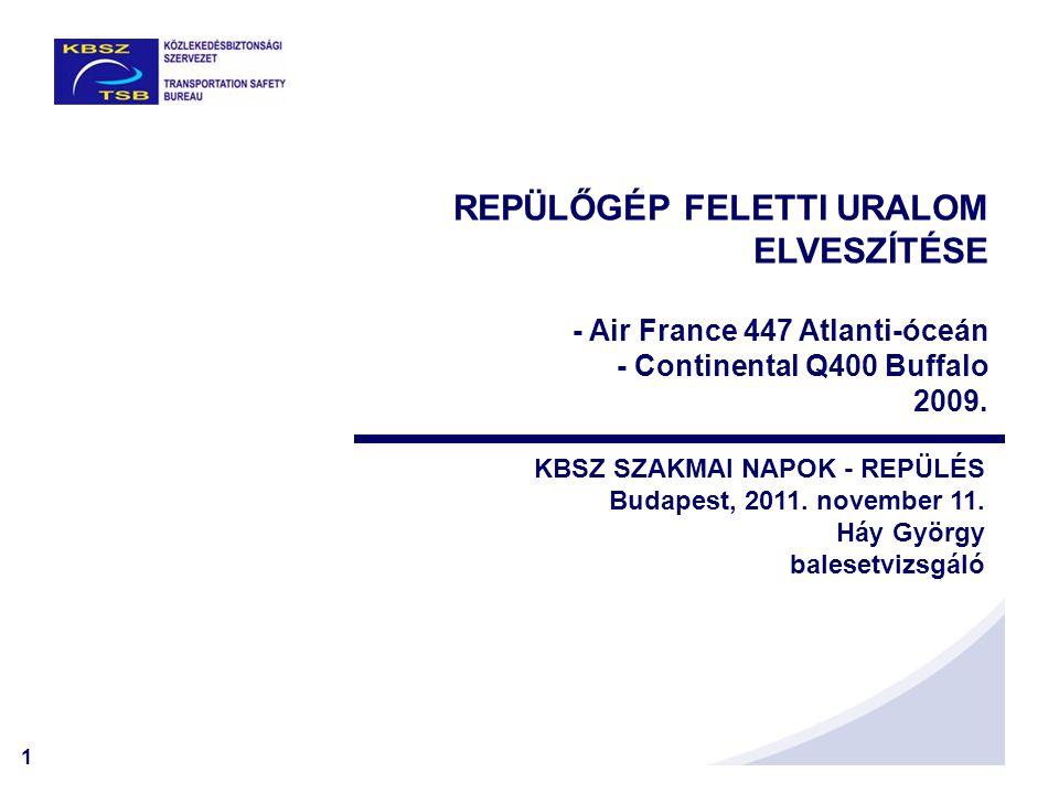 1 REPÜLŐGÉP FELETTI URALOM ELVESZÍTÉSE - Air France 447 Atlanti-óceán - Continental Q400 Buffalo 2009. KBSZ SZAKMAI NAPOK - REPÜLÉS Budapest, 2011. no