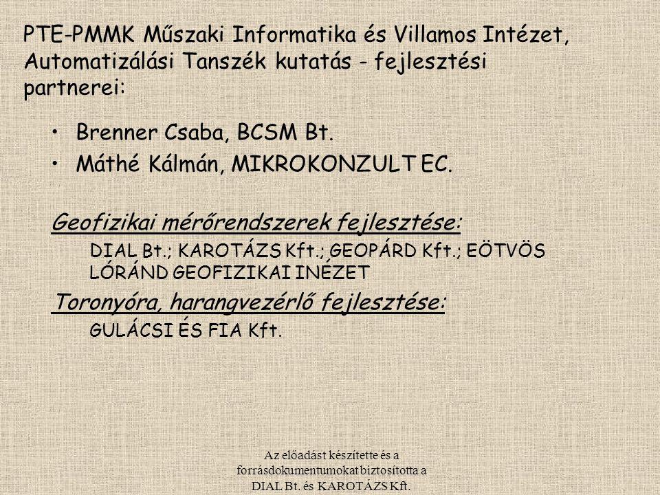 Az előadást készítette és a forrásdokumentumokat biztosította a DIAL Bt. és KAROTÁZS Kft. PTE-PMMK Műszaki Informatika és Villamos Intézet, Automatizá
