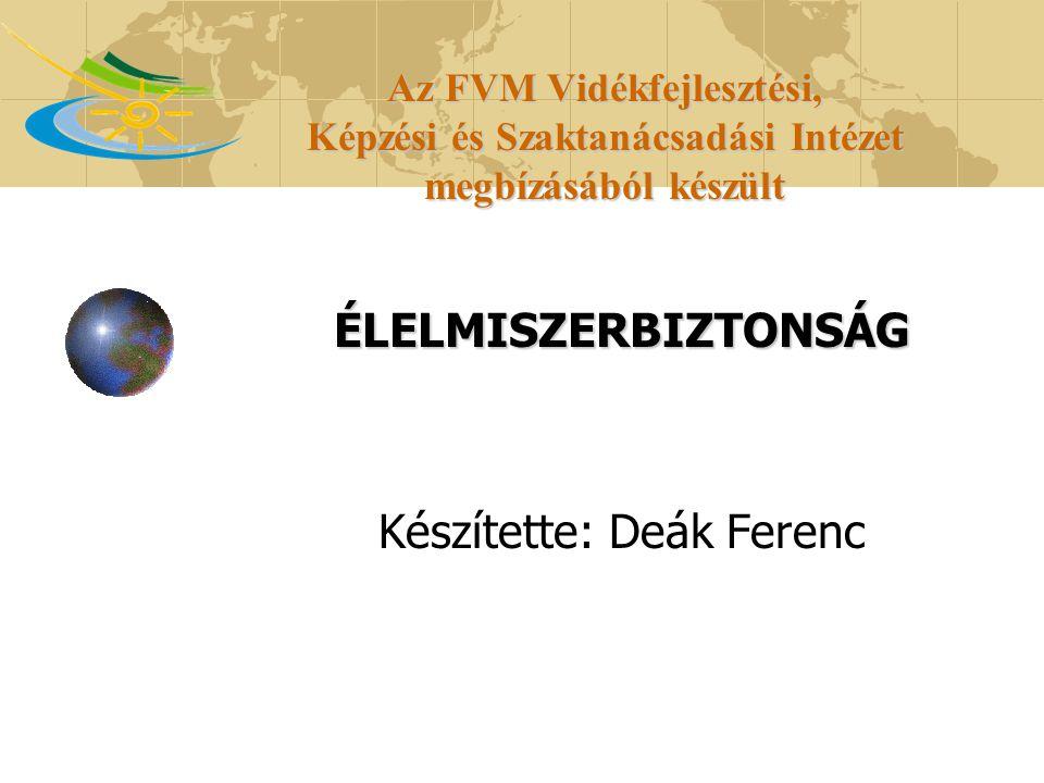 Az FVM Vidékfejlesztési, Képzési és Szaktanácsadási Intézet megbízásából készült ÉLELMISZERBIZTONSÁG Készítette: Deák Ferenc
