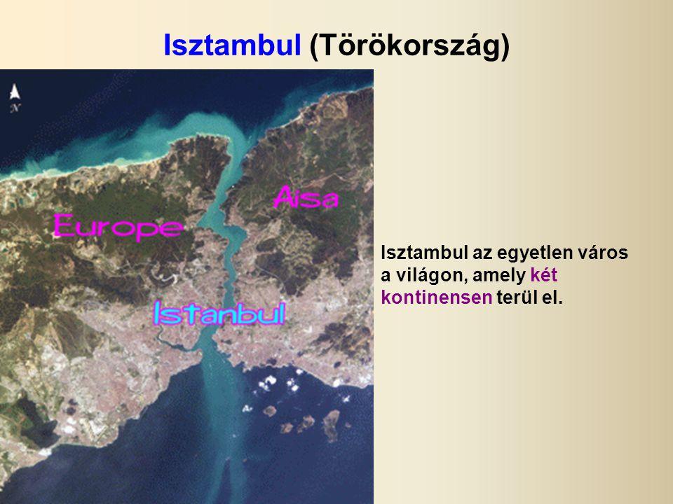 Isztambul (Törökország) Isztambul az egyetlen város a világon, amely két kontinensen terül el.