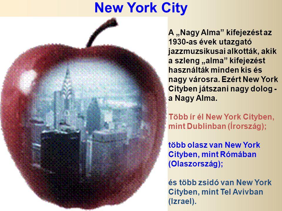 """New York City A """"Nagy Alma kifejezést az 1930-as évek utazgató jazzmuzsikusai alkották, akik a szleng """"alma kifejezést használták minden kis és nagy városra."""