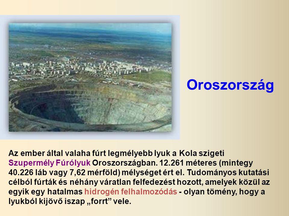 Oroszország Az ember által valaha fúrt legmélyebb lyuk a Kola szigeti Szupermély Fúrólyuk Oroszországban.