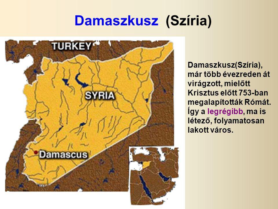 Damaszkusz (Szíria) Damaszkusz(Szíria), már több évezreden át virágzott, mielőtt Krisztus előtt 753-ban megalapították Rómát.