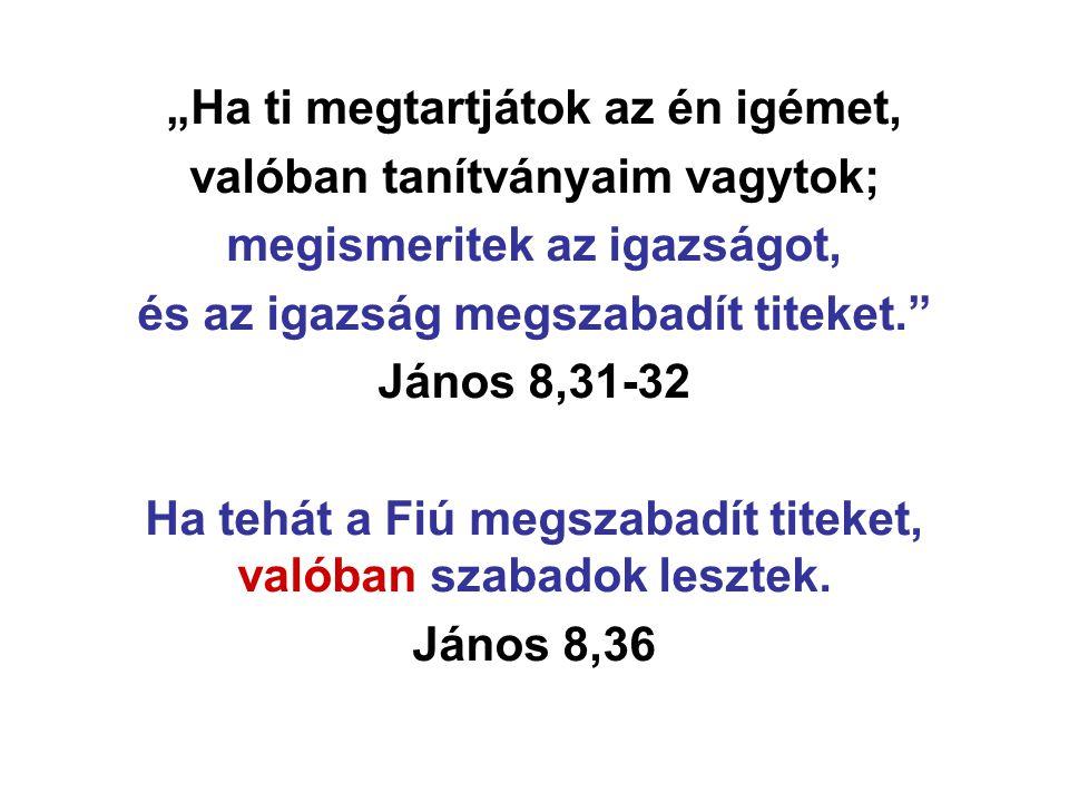 """""""Ha ti megtartjátok az én igémet, valóban tanítványaim vagytok; megismeritek az igazságot, és az igazság megszabadít titeket."""" János 8,31-32 Ha tehát"""
