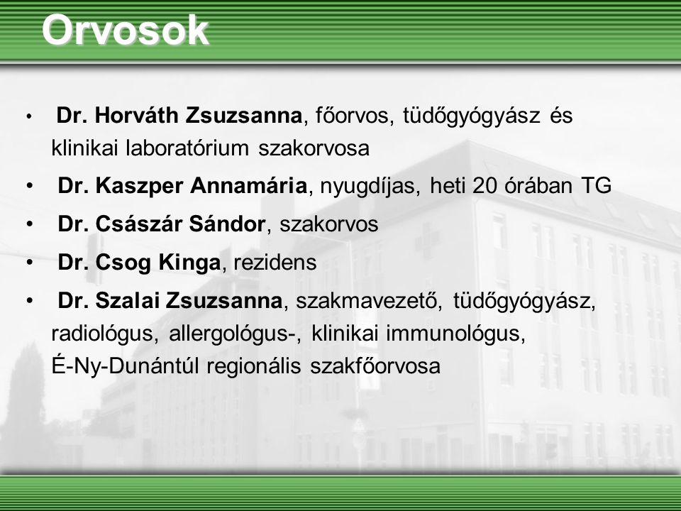 Orvosok Dr. Horváth Zsuzsanna, főorvos, tüdőgyógyász és klinikai laboratórium szakorvosa Dr. Kaszper Annamária, nyugdíjas, heti 20 órában TG Dr. Csász