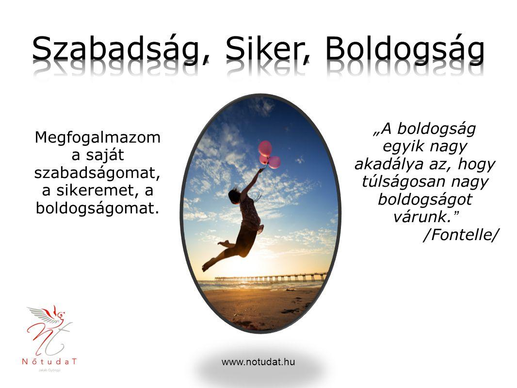 """www.notudat.hu Megfogalmazom a saját szabadságomat, a sikeremet, a boldogságomat. """"A boldogság egyik nagy akadálya az, hogy túlságosan nagy boldogságo"""