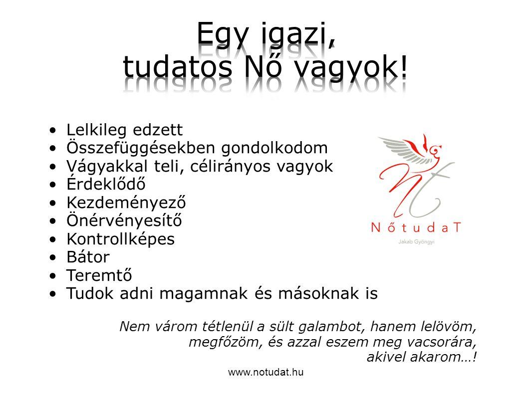 www.notudat.hu Lelkileg edzett Összefüggésekben gondolkodom Vágyakkal teli, célirányos vagyok Érdeklődő Kezdeményező Önérvényesítő Kontrollképes Bátor