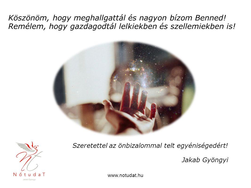 Szeretettel az önbizalommal telt egyéniségedért! Jakab Gyöngyi Köszönöm, hogy meghallgattál és nagyon bízom Benned! Remélem, hogy gazdagodtál lelkiekb