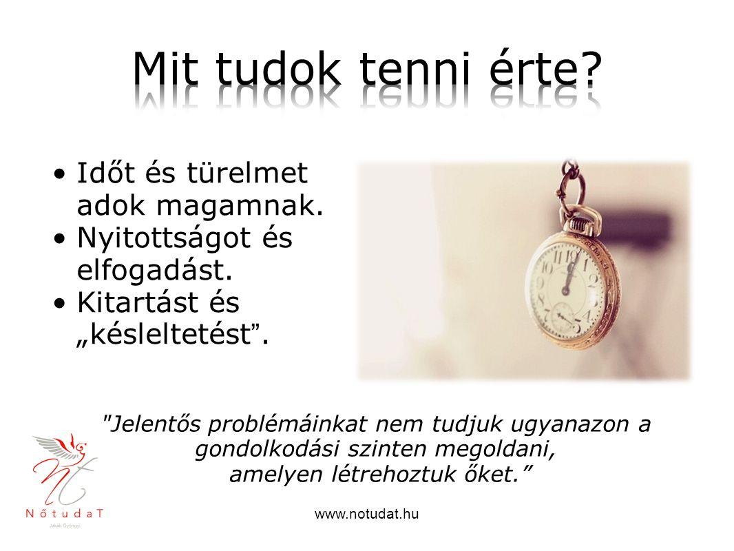 """www.notudat.hu Időt és türelmet adok magamnak. Nyitottságot és elfogadást. Kitartást és """"késleltetést""""."""