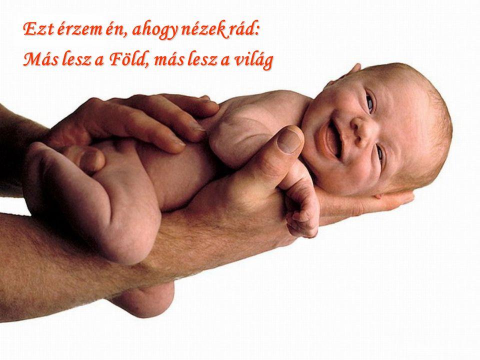 Tudom, mindenütt így van ez a nagyvilágon, ha egy kisgyerek megszületik.