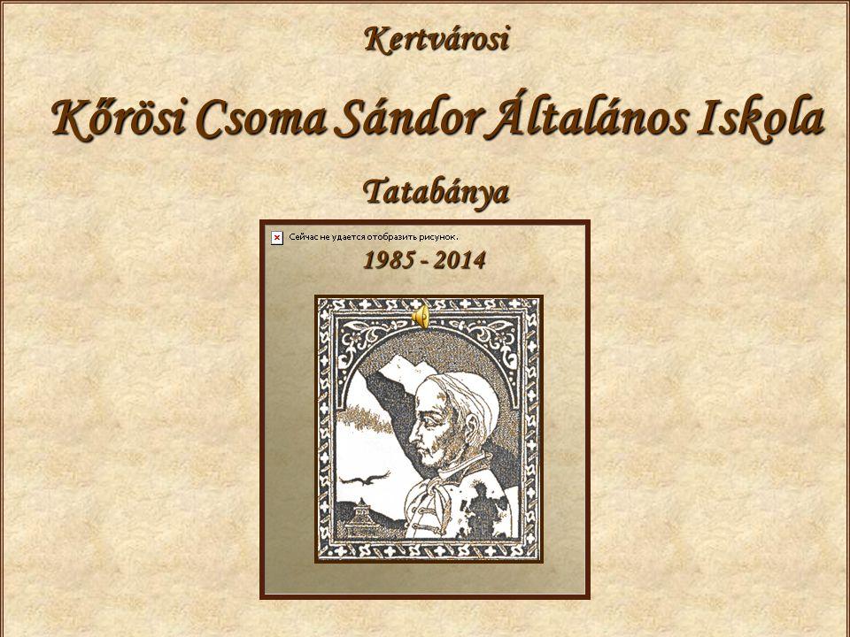 Kertvárosi Kőrösi Csoma Sándor Általános Iskola Tatabánya 1985 - 2014